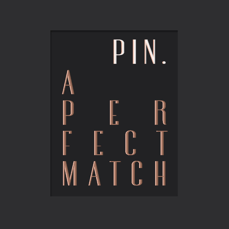 PIN. A Perfect Match